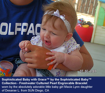 BeadifulBABY.com - Customer Testimonials - Sophisticated Baby with Grace™ by the Sophisticated Baby™ Collection - Freshwater Cultured Pearl Engravable Personalized Bracelet worn by the absolutely adorable little baby girl Macie Lynn daughter of Desarae L. from SUN Diego, CA.