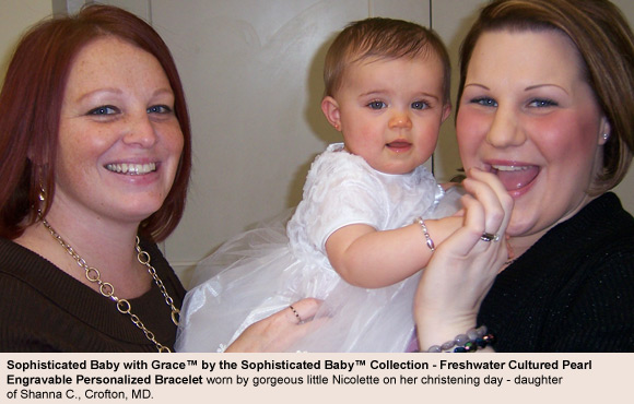 BeadifulBABY.com - Customer Testimonials - This customer purchased the Sophisticated Baby with Grace™ by the Sophisticated Baby™ Collection - Freshwater Cultured Pearl Engravable Personalized Bracelet.
